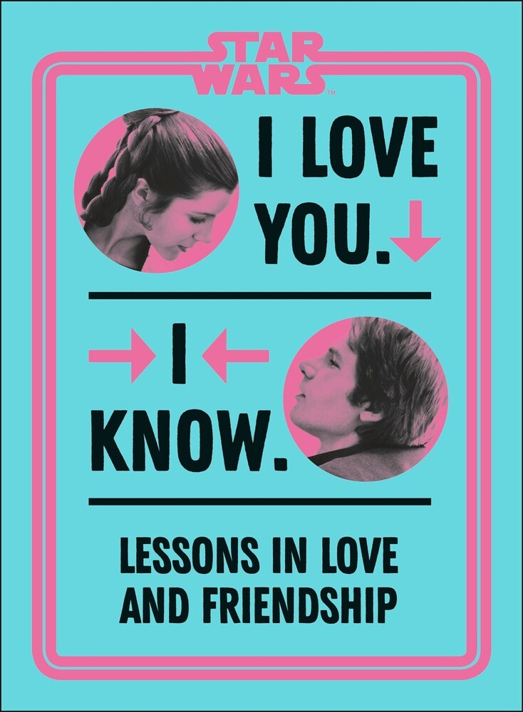 Amy Richau - Star Wars: I Love You. I Know.: Lessons in Love and Friendship