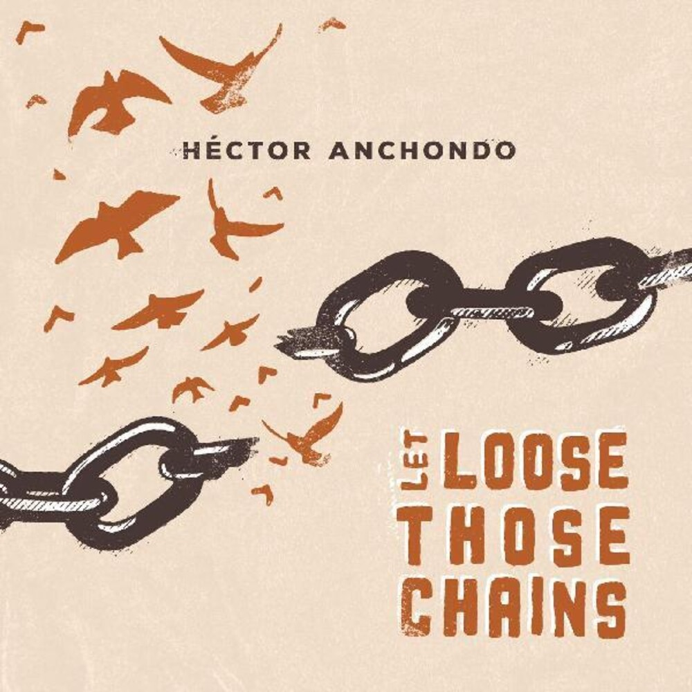 Hector Anchondo - Let Loose Those Chains