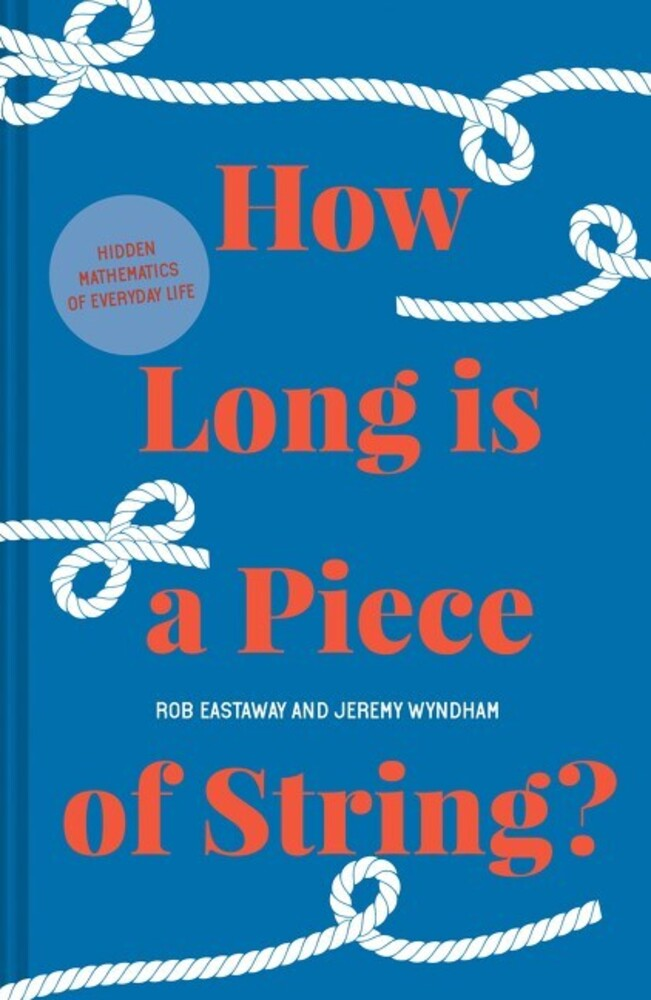 - How Long is a Piece of String?: More Hidden Mathematics of EverydayLife