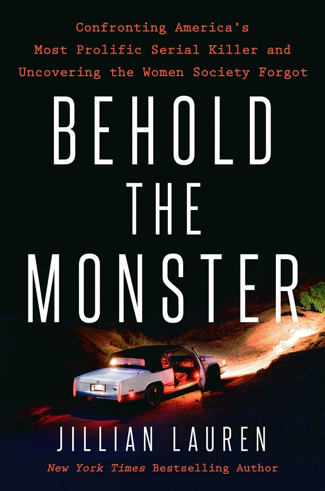 Lauren, Jillian - Behold the Monster: Confronting America's Most Prolific Serial Killerand Uncovering the Women Society Forgot