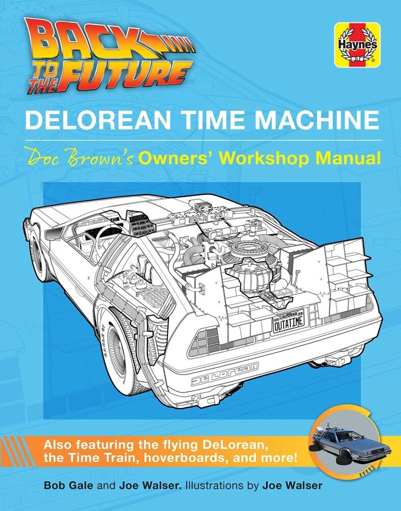 Gale, Bob / Walser, Joe / Walser, Joe - Back to the Future: DeLorean Time Machine: Doc Brown's Owner's Workshop Manual