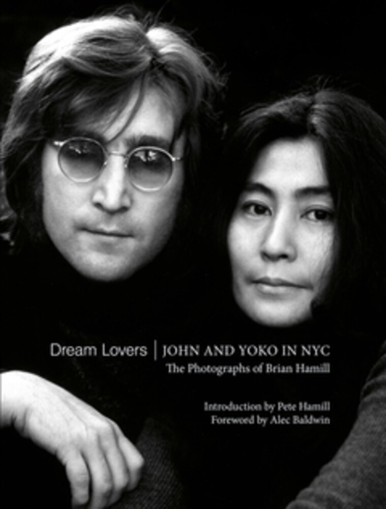 Hamill, Brian - Dream Lovers: John and Yoko in NYC: The Photographs of Brian Hamill