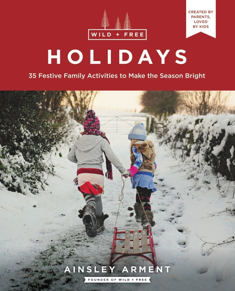 - Wild and Free Holidays: 35 Festive Family Activities to Make theSeason Bright