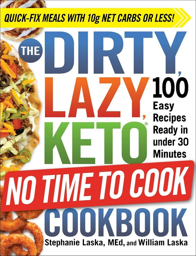 Laska, Stephanie / Laska, William - The DIRTY, LAZY, KETO No Time to Cook Cookbook: 100 Easy Recipes Readyin under 30 Minutes