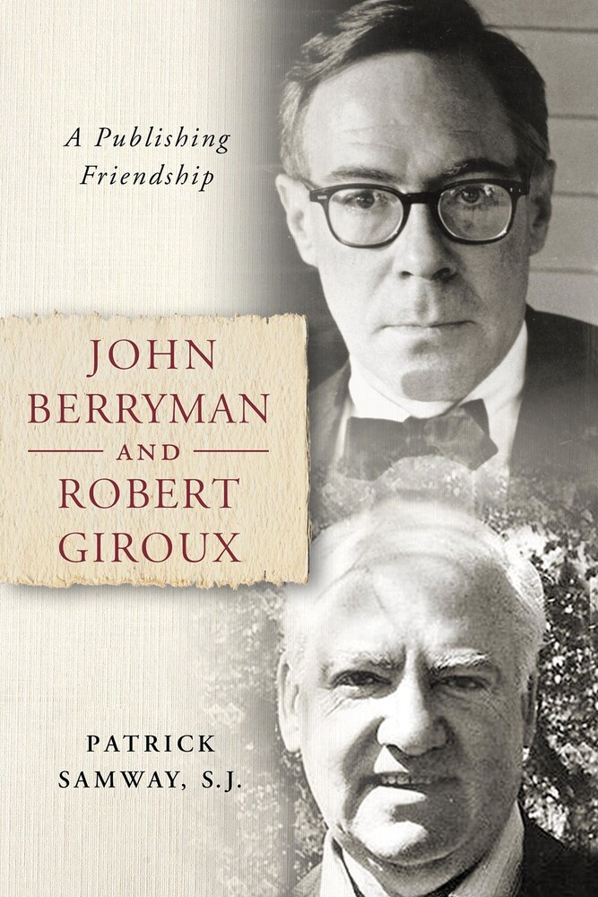 Samway Sj, Patrick - John Berryman and Robert Giroux: A Publishing Friendship