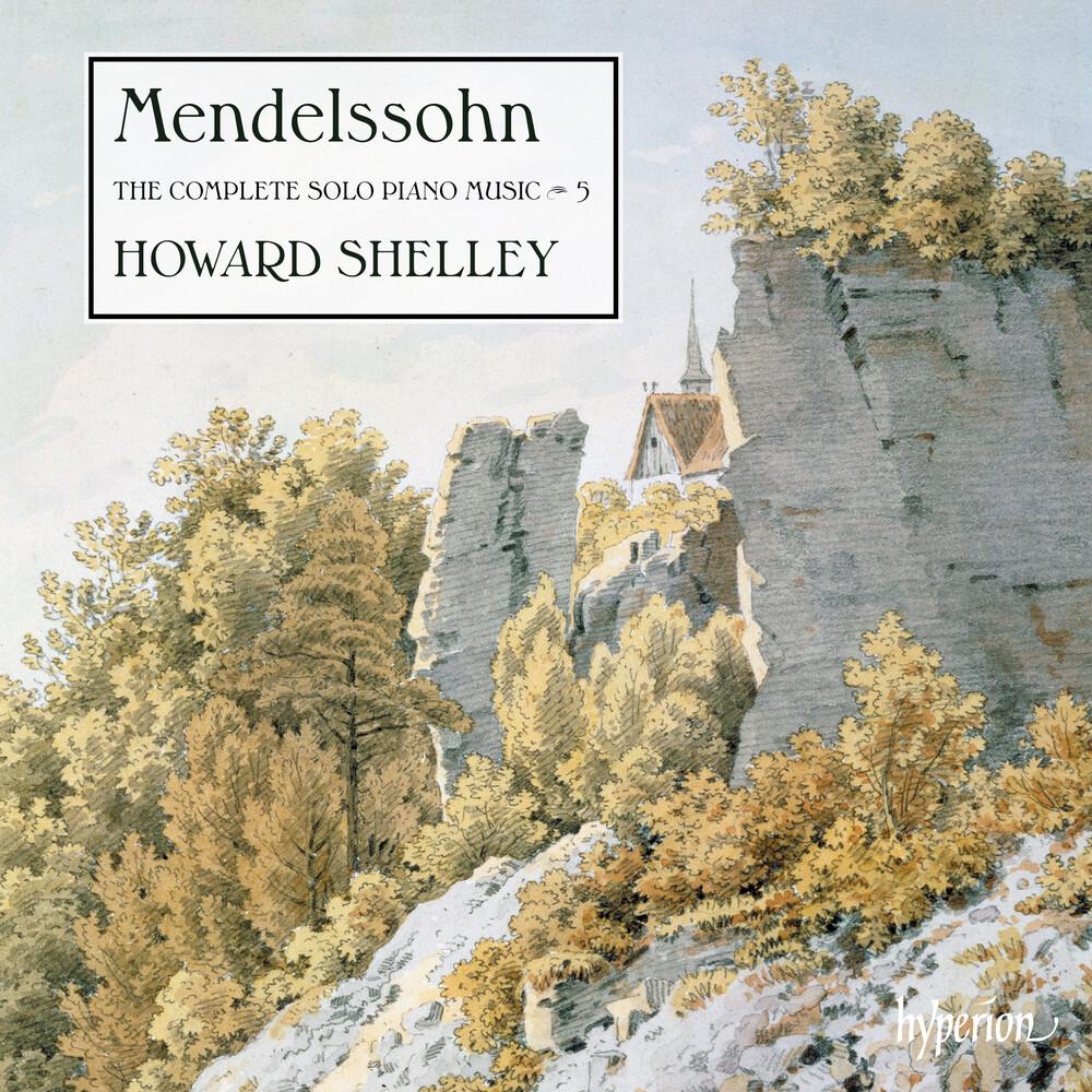 Howard Shelley - Mendelssohn: The Complete Solo Piano Music Vol. 5