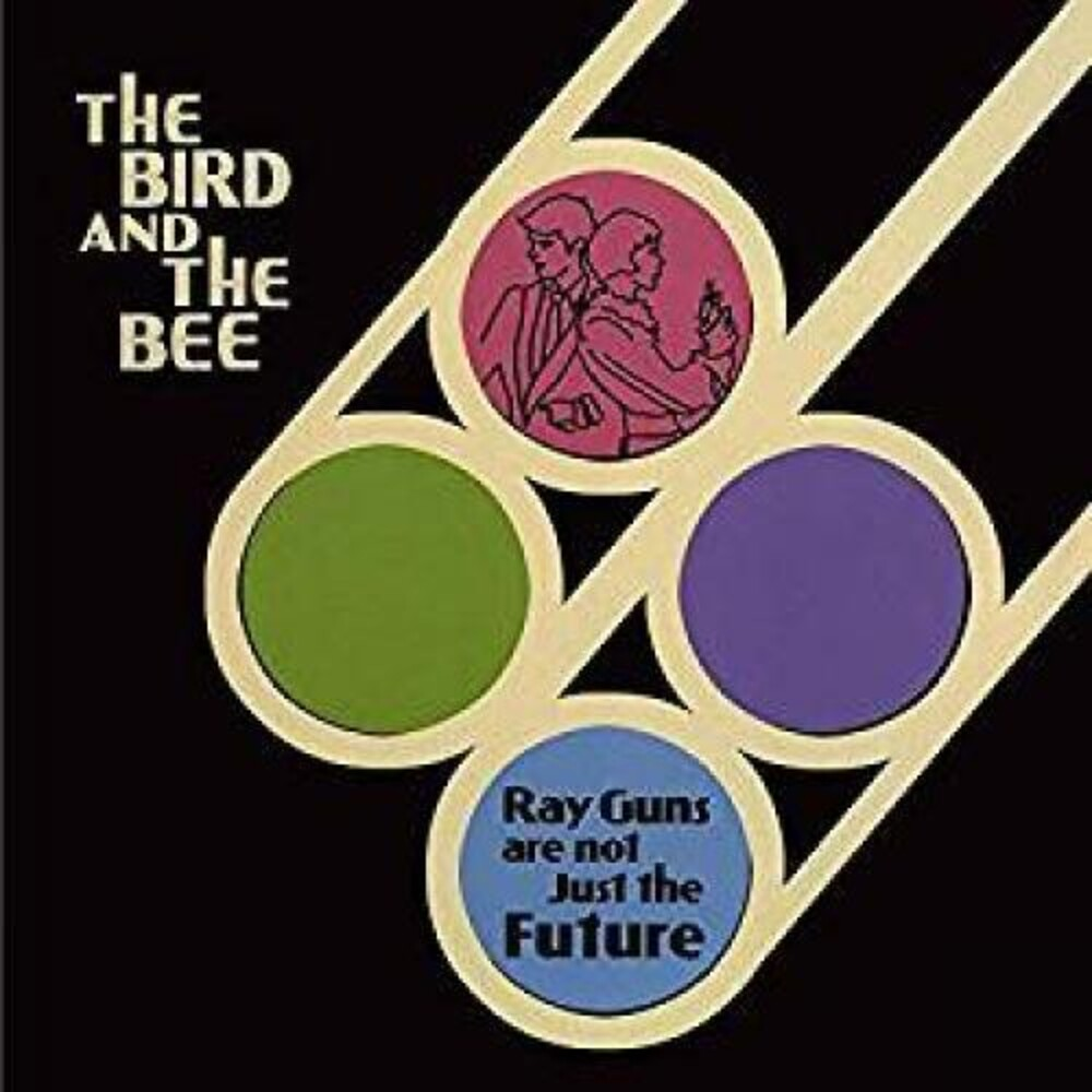 The Bird And The Bee - Ray Guns Are Not Just The Future--10th Anniversary Edition  [RSD 2019]