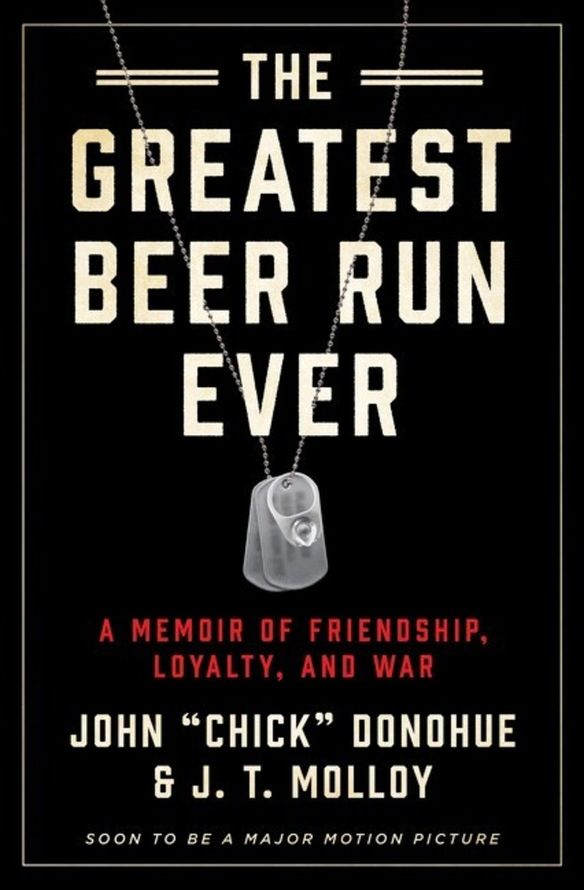 Donohue, John Chick - The Greatest Beer Run Ever: A Memoir of Friendship, Loyalty, and War