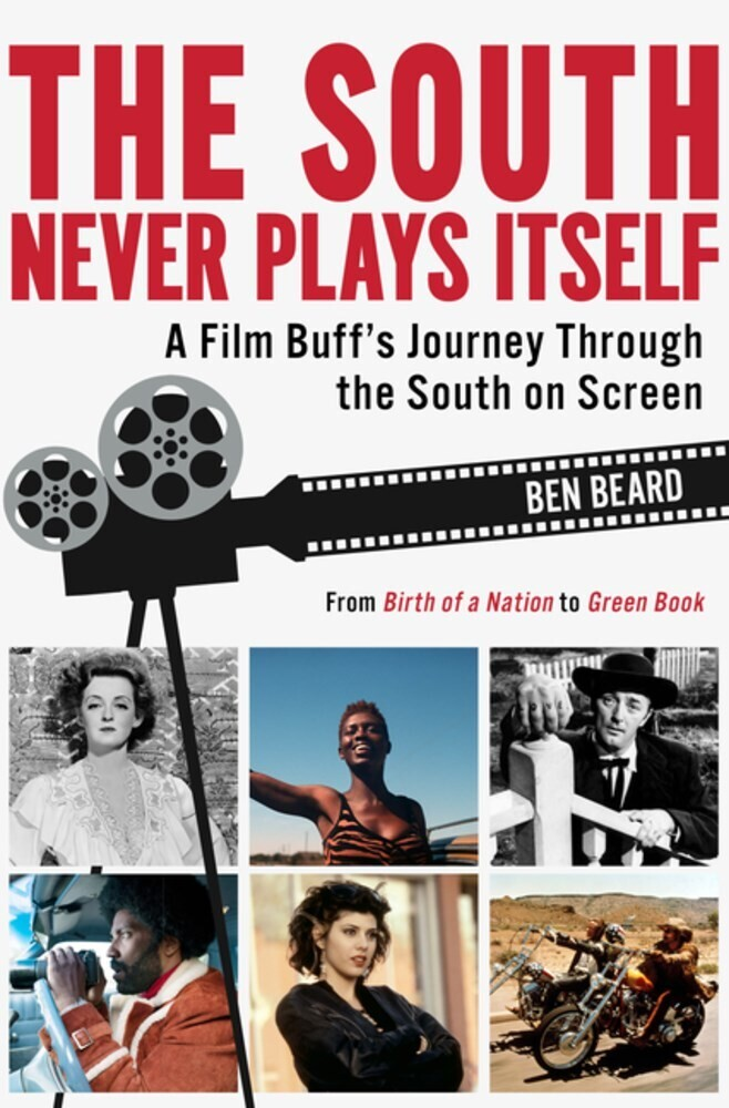 Beard, Ben - The South Never Plays Itself: A Film Buff's Journey Through the South on Screen
