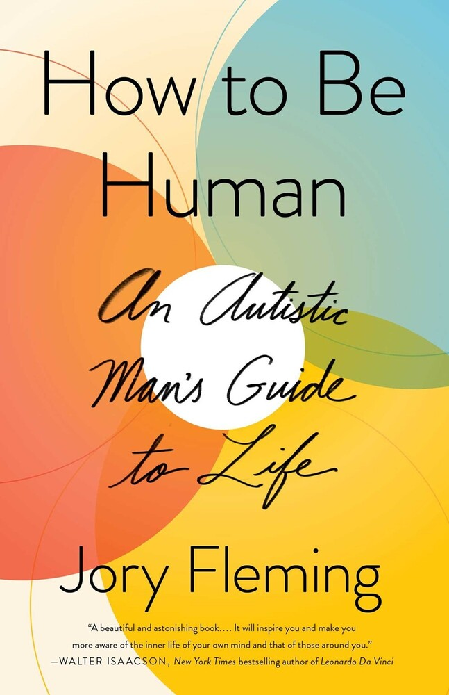 - How to Be Human: An Autistic Man's Guidebook to a Better Life