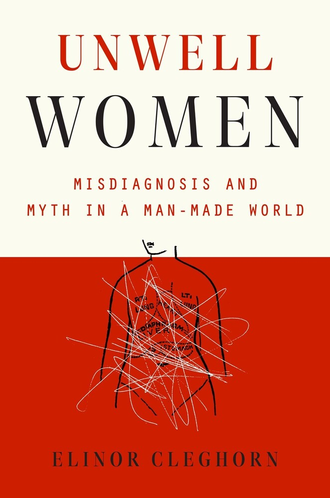 Cleghorn, Elinor - Unwell Women : Misdiagnosis and Myth in a Man-Made World