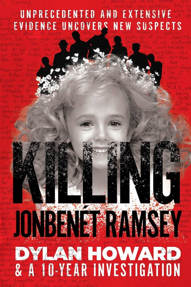 Howard, Dylan - Killing JonBenet Ramsey: Dylan Howard & the 10 Year Investigation