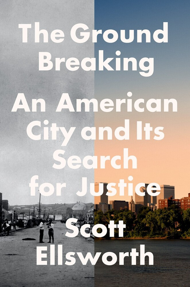 Ellsworth, Scott - The Ground Breaking : An American City and Its Search for Justice