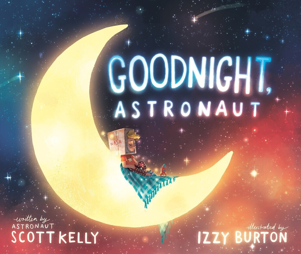 Kelly, Scott / Burton, Izzy - Goodnight, Astronaut