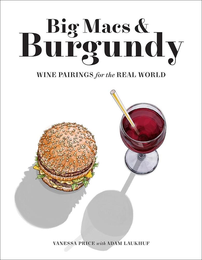 Price, Vanessa - Big Macs & Burgundy: Wine Pairings for the Real World