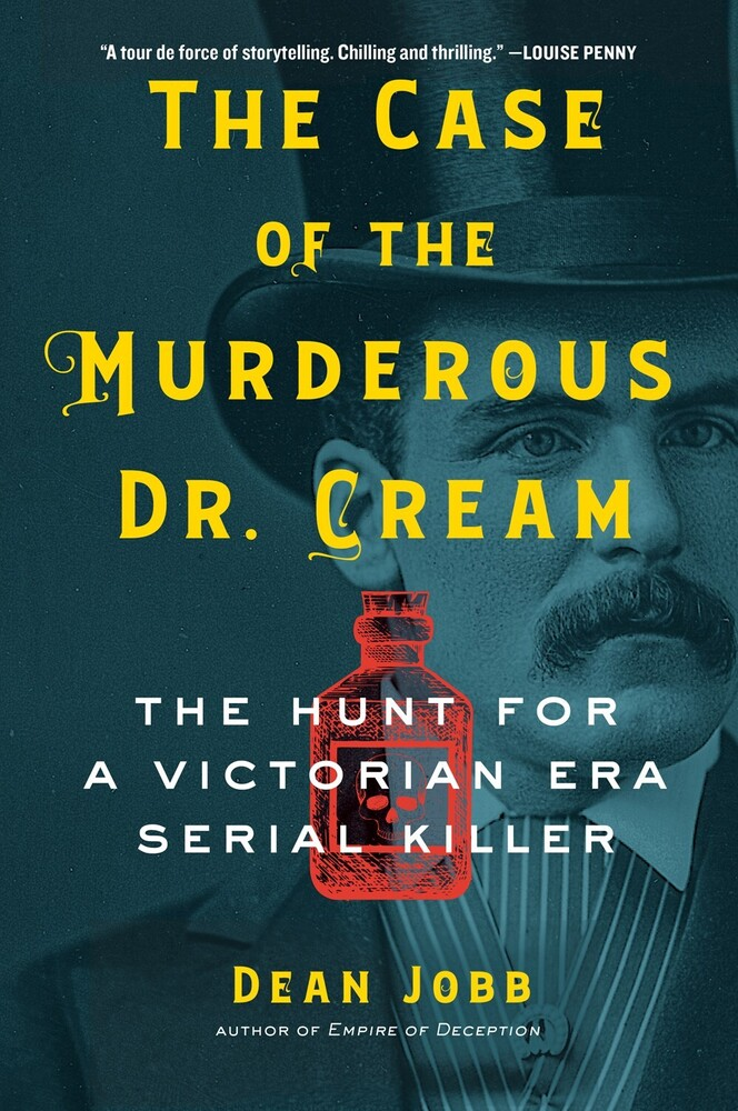 Jobb, Dean - The Case of the Murderous Dr. Cream: The Hunt for a Victorian EraSerial Killer