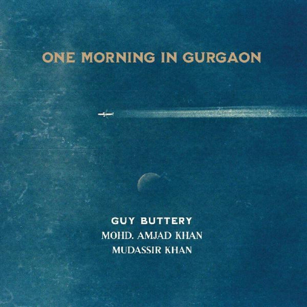 Guy Buttery / Amjad Mohd  Khan / Khan,Mudassir - One Morning In Gurgaon