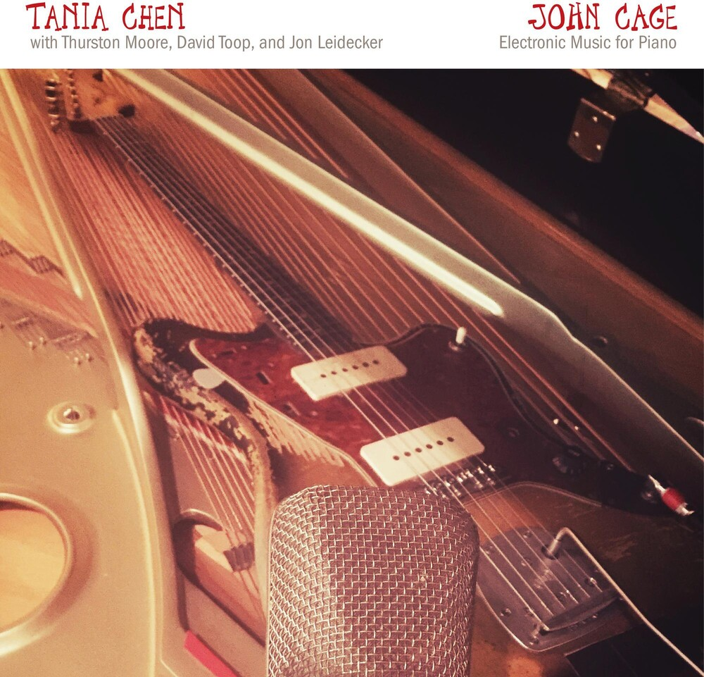 Tania Chen - John Cage: Electronic Music For Piano feat. Thurston Moore, David Toop, & Jon Leidecker
