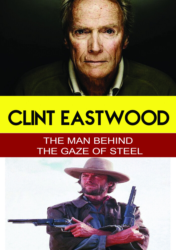 - Clint Eastwood - The Man Behind the Gaze of Steel