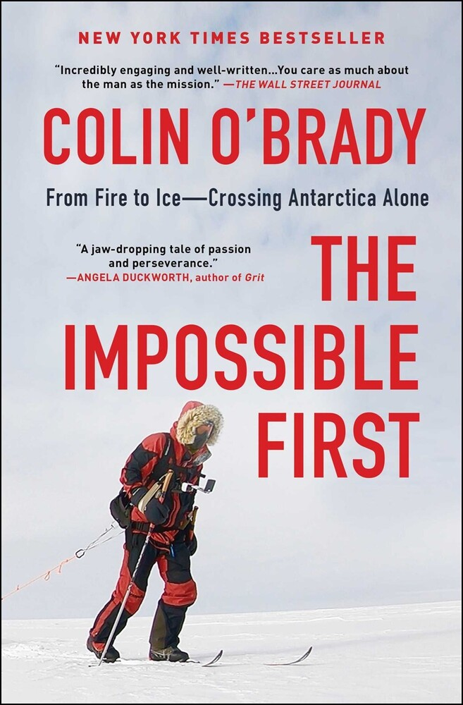 O'Brady, Colin - The Impossible First: From Fire to Ice, Crossing Antarctica Alone