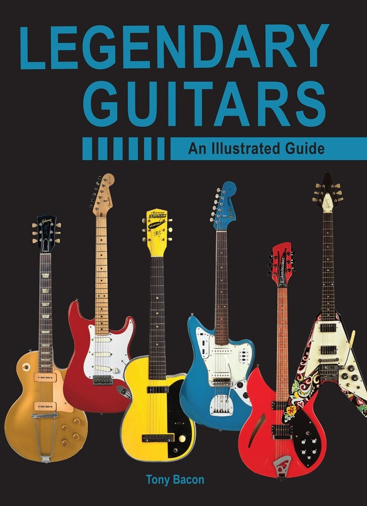 Bacon, Tony - Legendary Guitars: An Illustrated Guide