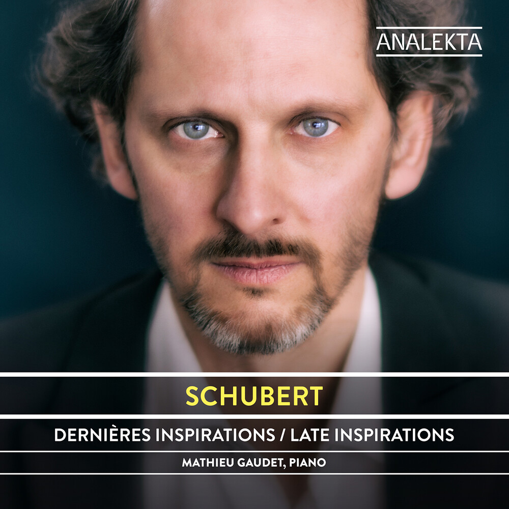 Mathieu Gaudet - Schubert: Dernieres Inspirations (Can)