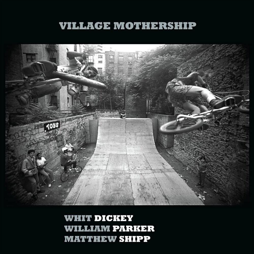 Whit Dickey  / Parker,William / Shipp,Matthew - Village Mothership