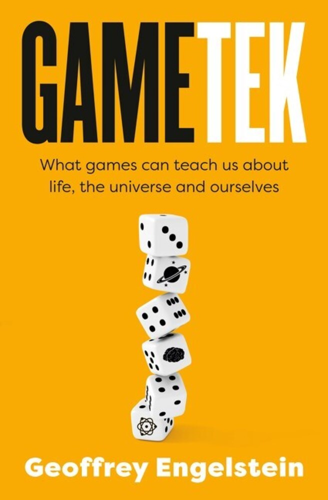 Engelstein, Geoffrey - GameTek: What games can teach up about life, the universe andourselves