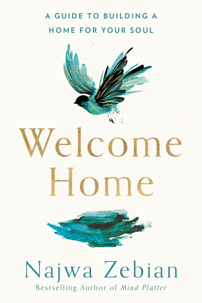 Zebian, Najwa - Welcome Home : A Guide to Building a Home for Your Soul