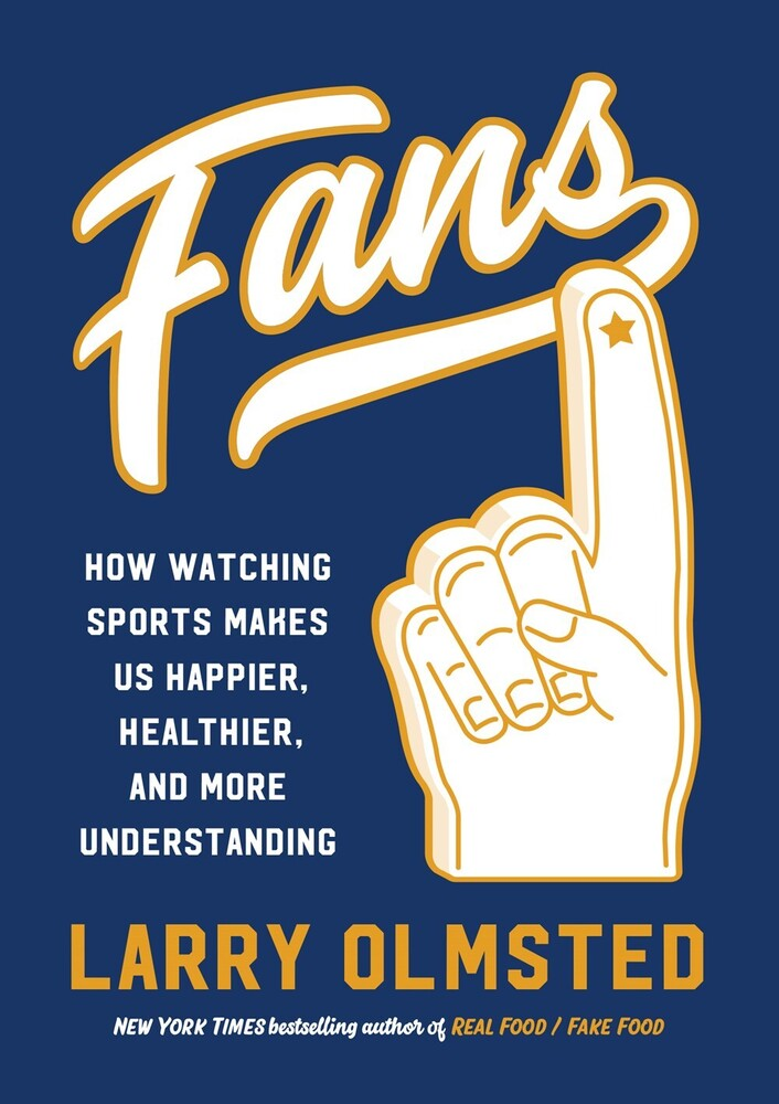 Olmsted, Larry - Fans: How Watching Sports Makes Us Happier, Healthier, and More Understanding