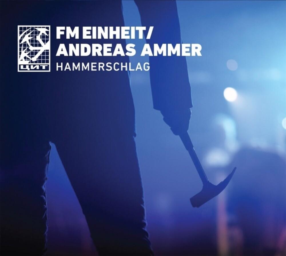 Fm Einheit Einsturzende Neubauten / Andrea Ammer - Hammerschlag