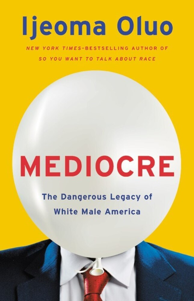 - Mediocre: The Dangerous Legacy of White Male America