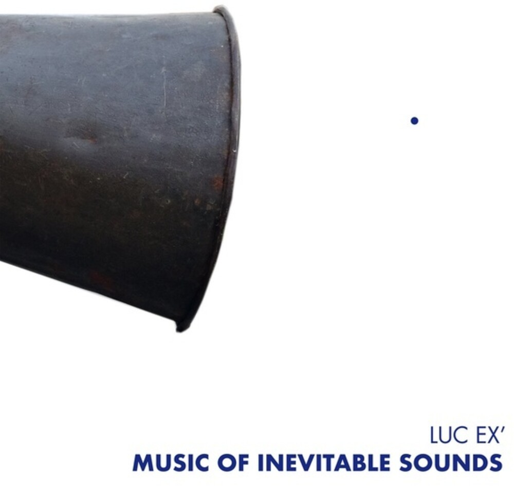 Luc Ex - Music Of Inevitable Sounds