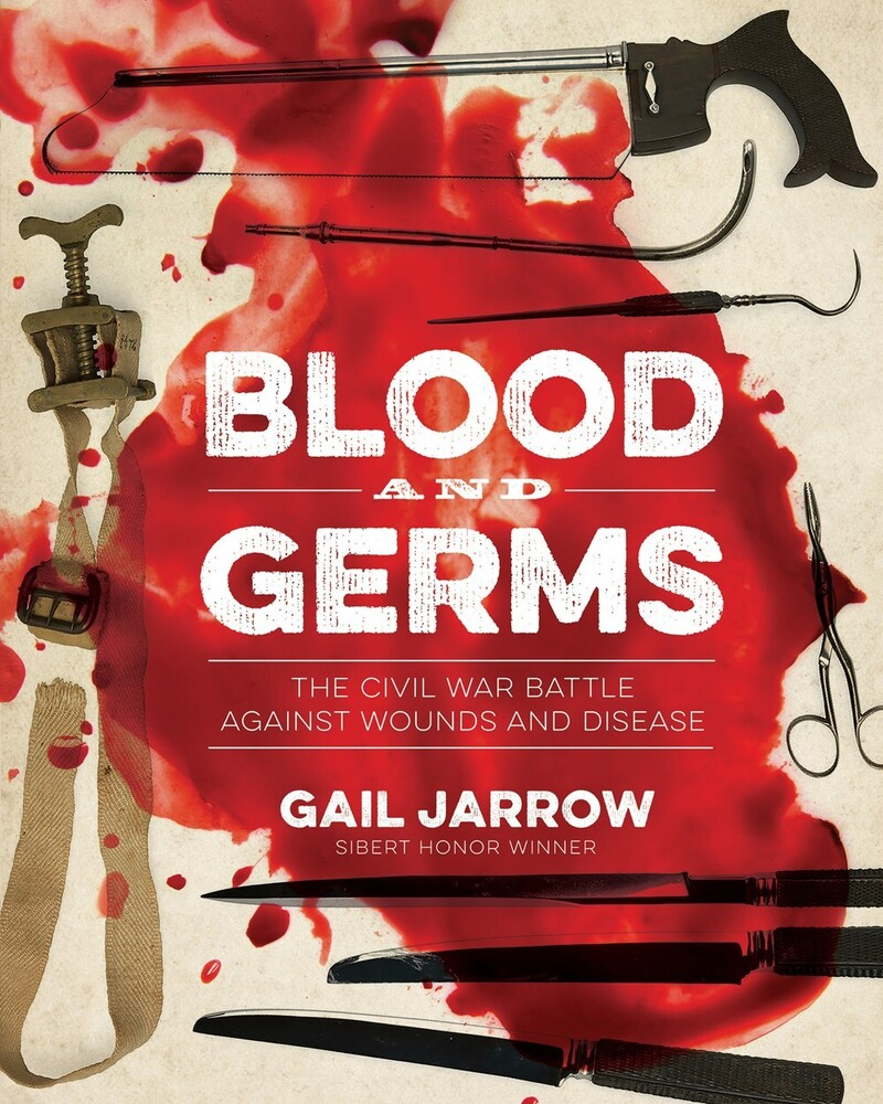 Jarrow, Gail - Blood and Germs: The Civil War Battle Against Wounds and Disease