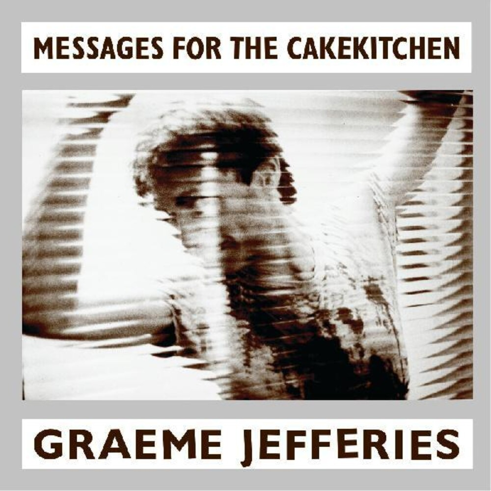 Graeme Jefferies - Messages For The Cakekitchen [Download Included]