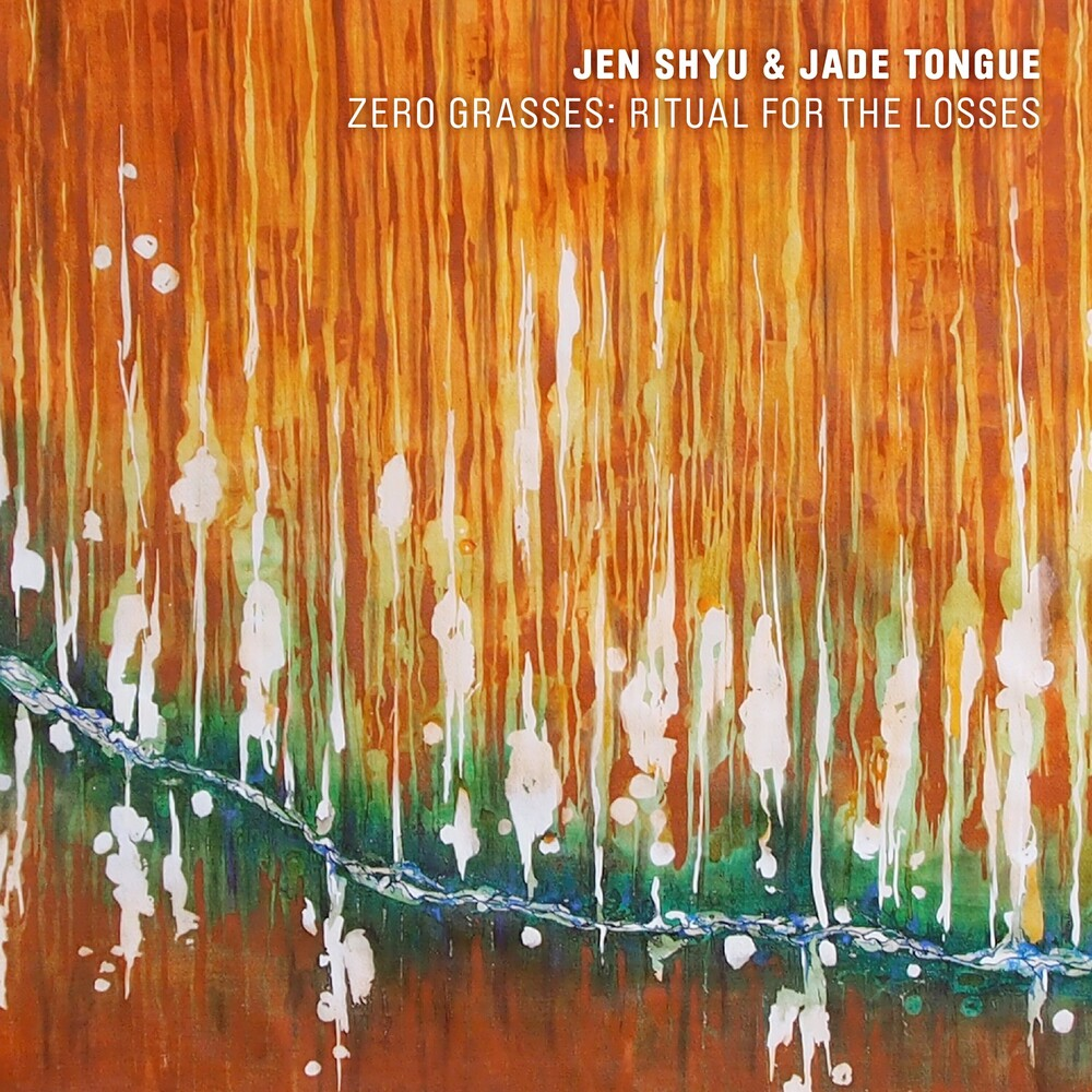 Jen Shyu  / Jade Tongue - Zero Grasses: Ritual For The Losses
