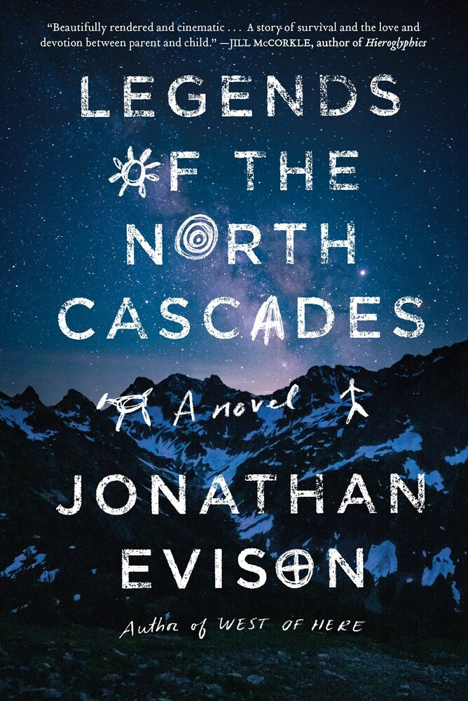 Evison, Jonathan - Legends of the North Cascades: A Novel