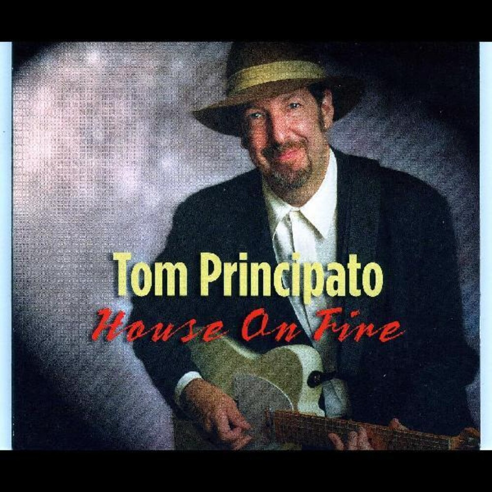 Tom Principato - House On Fire