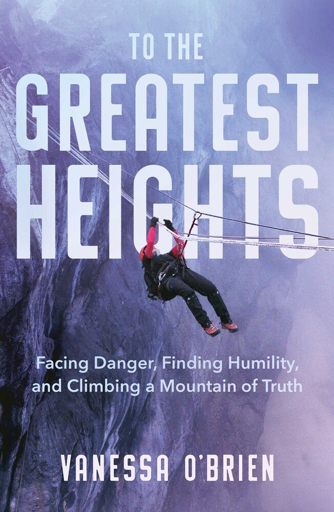 - To the Greatest Heights: Facing Danger, Finding Humility, and Climbinga Mountain of Truth