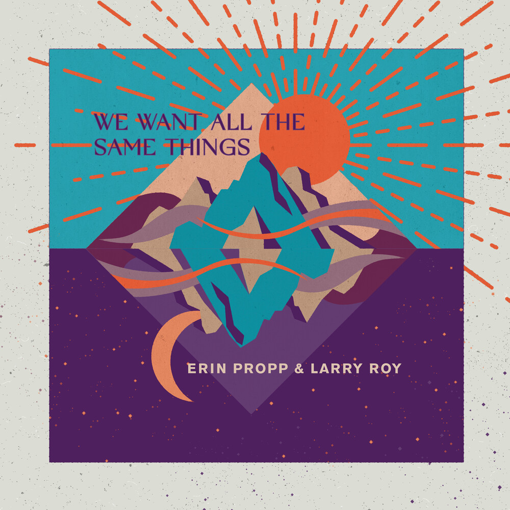 Erin Propp  / Roy,Larry - We Want All The Same Things