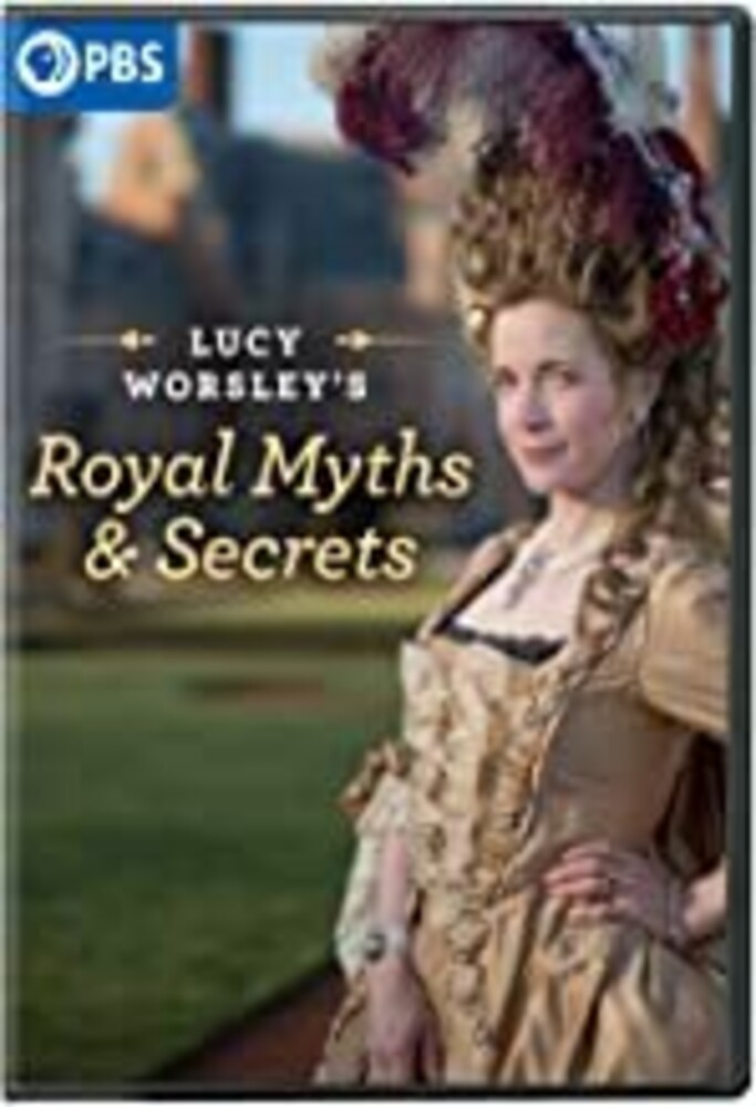 Lucy Worsley's Royal Myths & Secrets 1 - Lucy Worsley's Royal Myths And Secrets, Vol. 1
