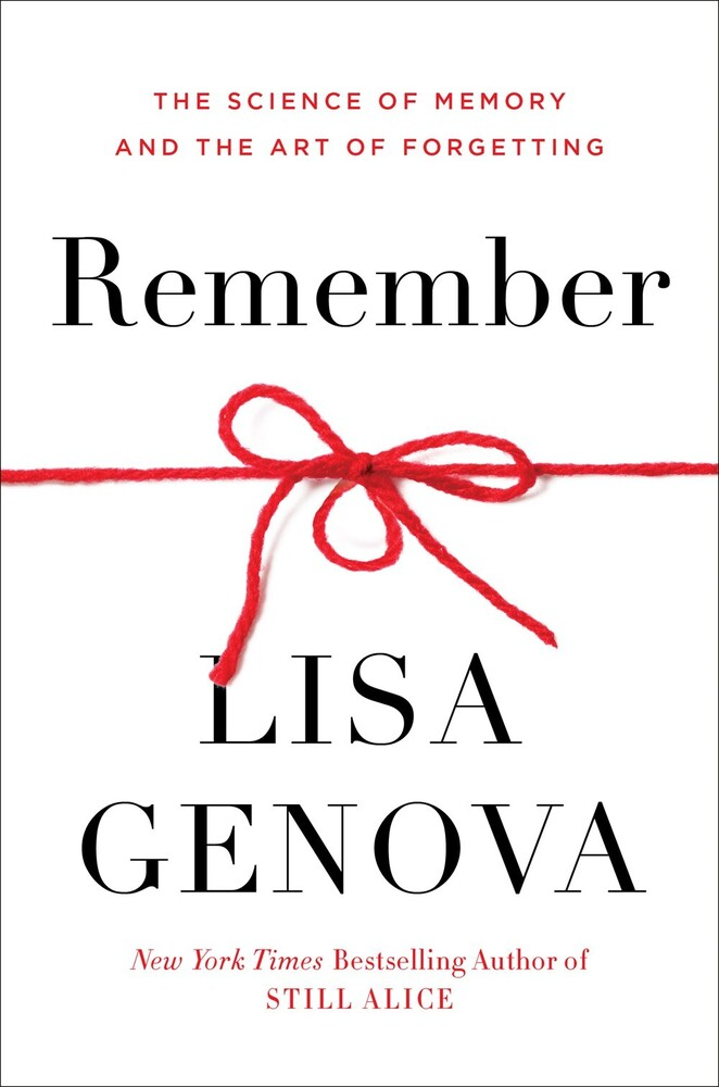 Genova, Lisa - Remember: The Science of Memory and the Art of Forgetting