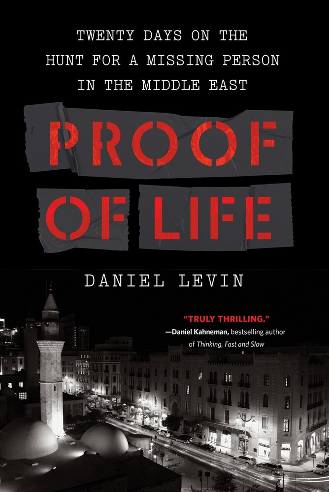 Levin, Daniel - Proof of Life: Twenty Days on the Hunt for a Missing Person in theMiddle East