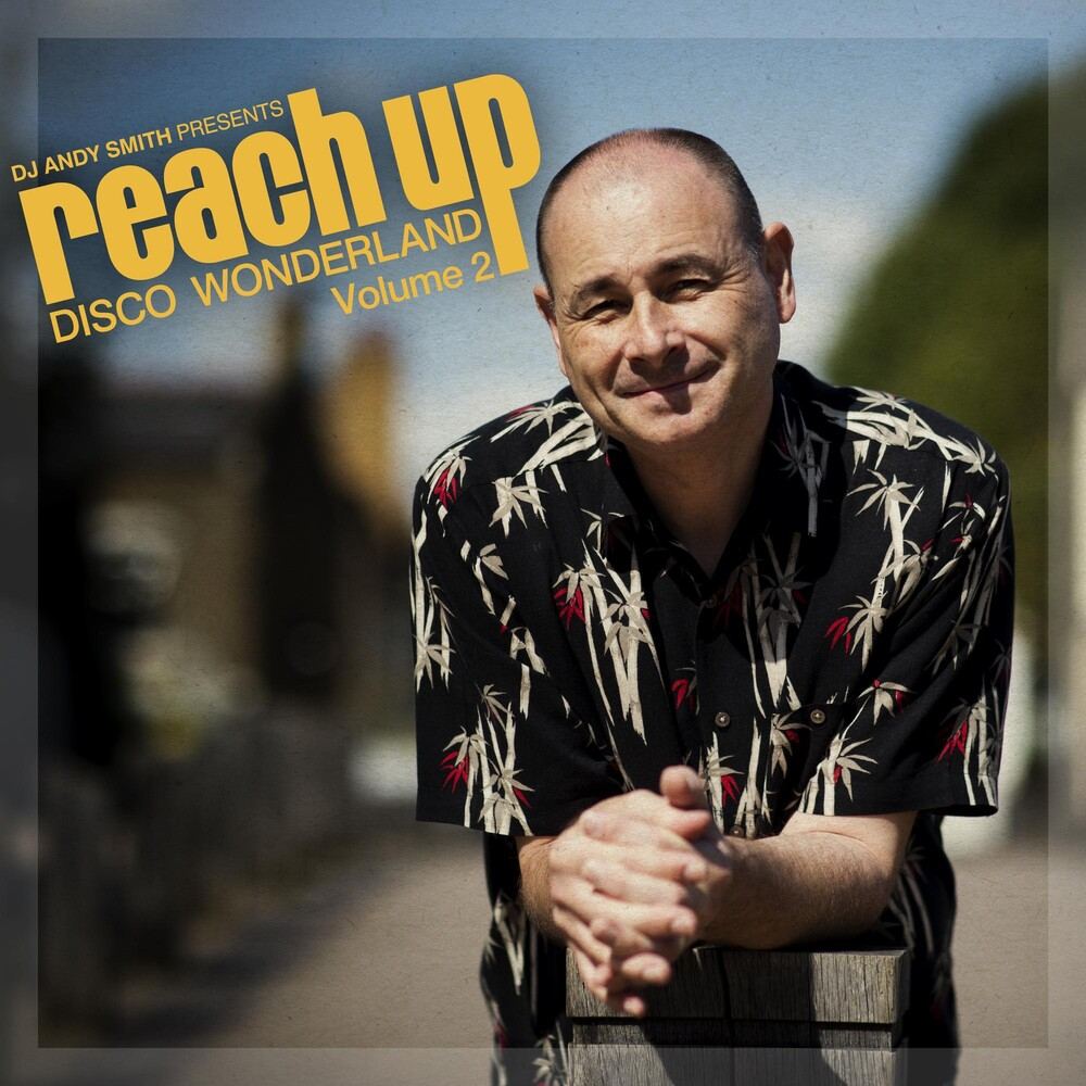 DJ Andy Smith - Dj Andy Smith Presents Reach Up Disco Wonderland
