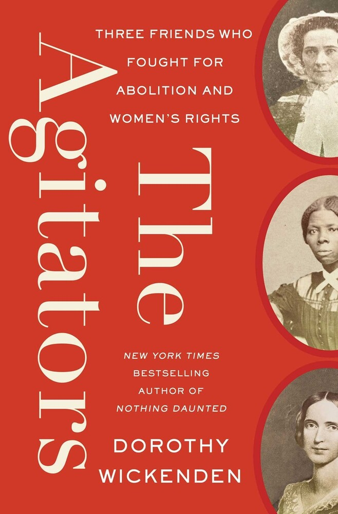 - The Agitators: Three Friends Who Fought for Abolition and Women'sRights