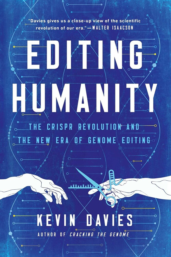 Davies, Kevin - Editing Humanity: The CRISPR Revolution and the New Era of GenomeEditing