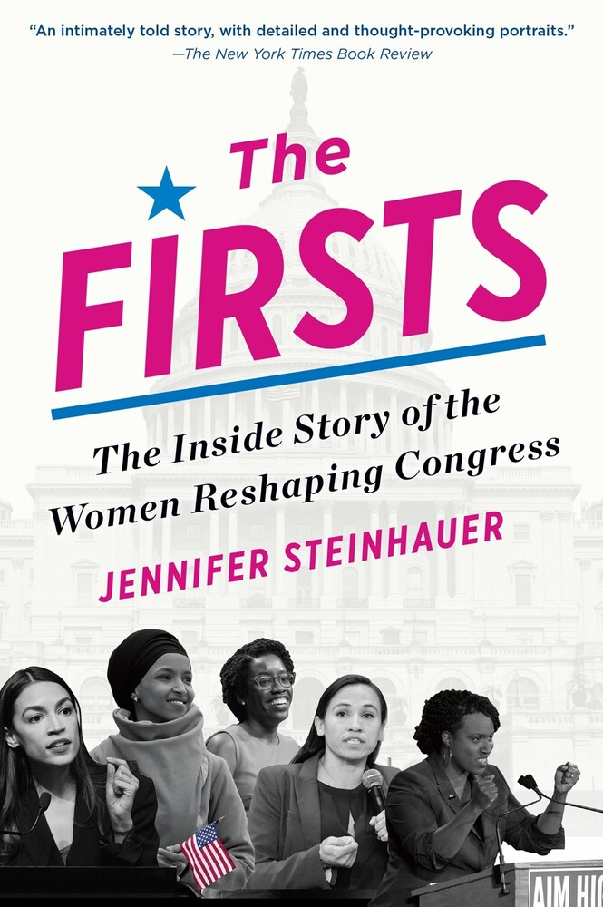 Steinhauer, Jennifer - The Firsts: The Inside Story of the Women Reshaping Congress