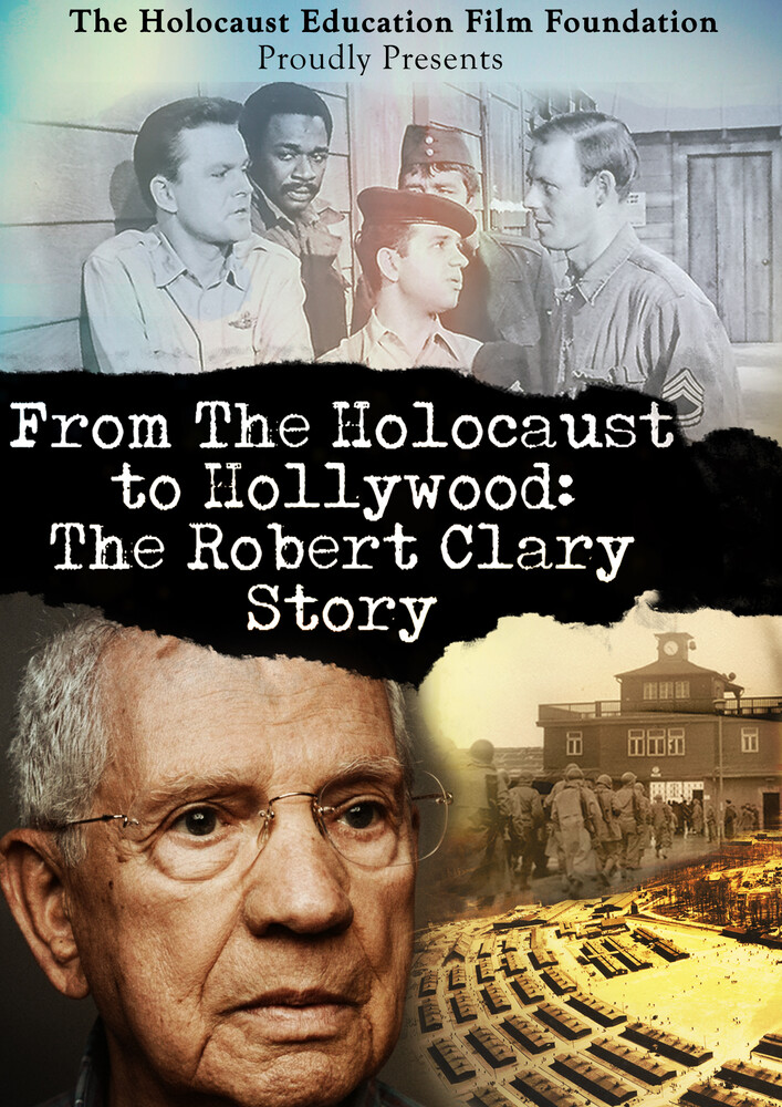From the Holocaust to Hollywood: Robert Clary - From the Holocaust to Hollywood: The Robert Clary Story