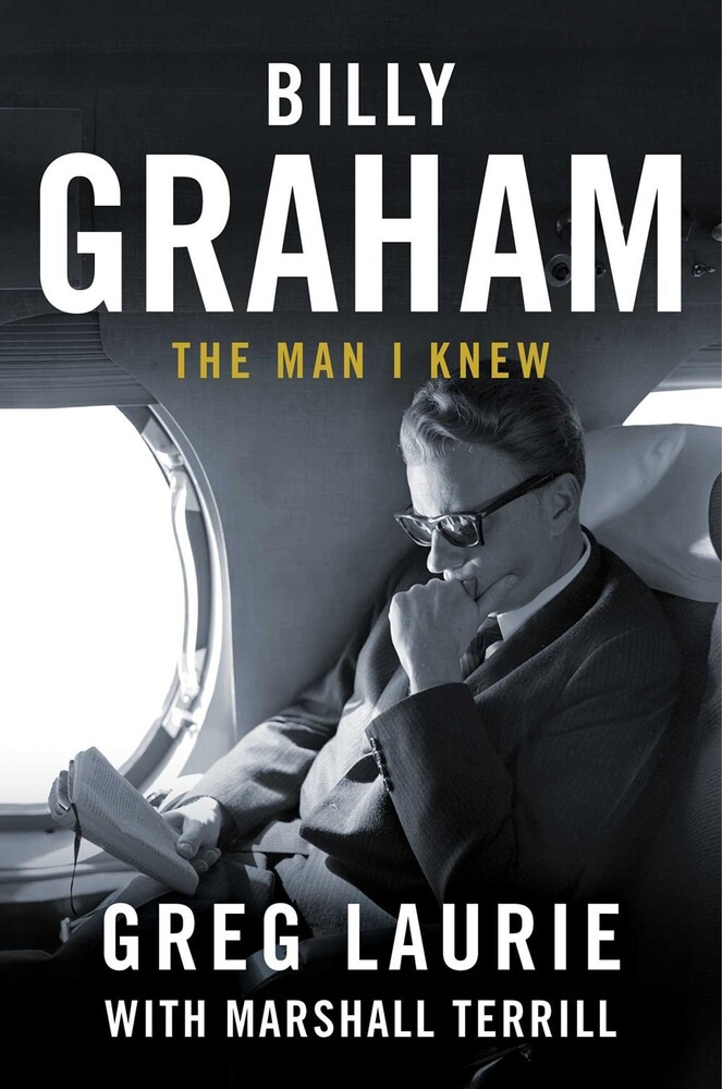Laurie, Greg - Billy Graham: The Man I Knew