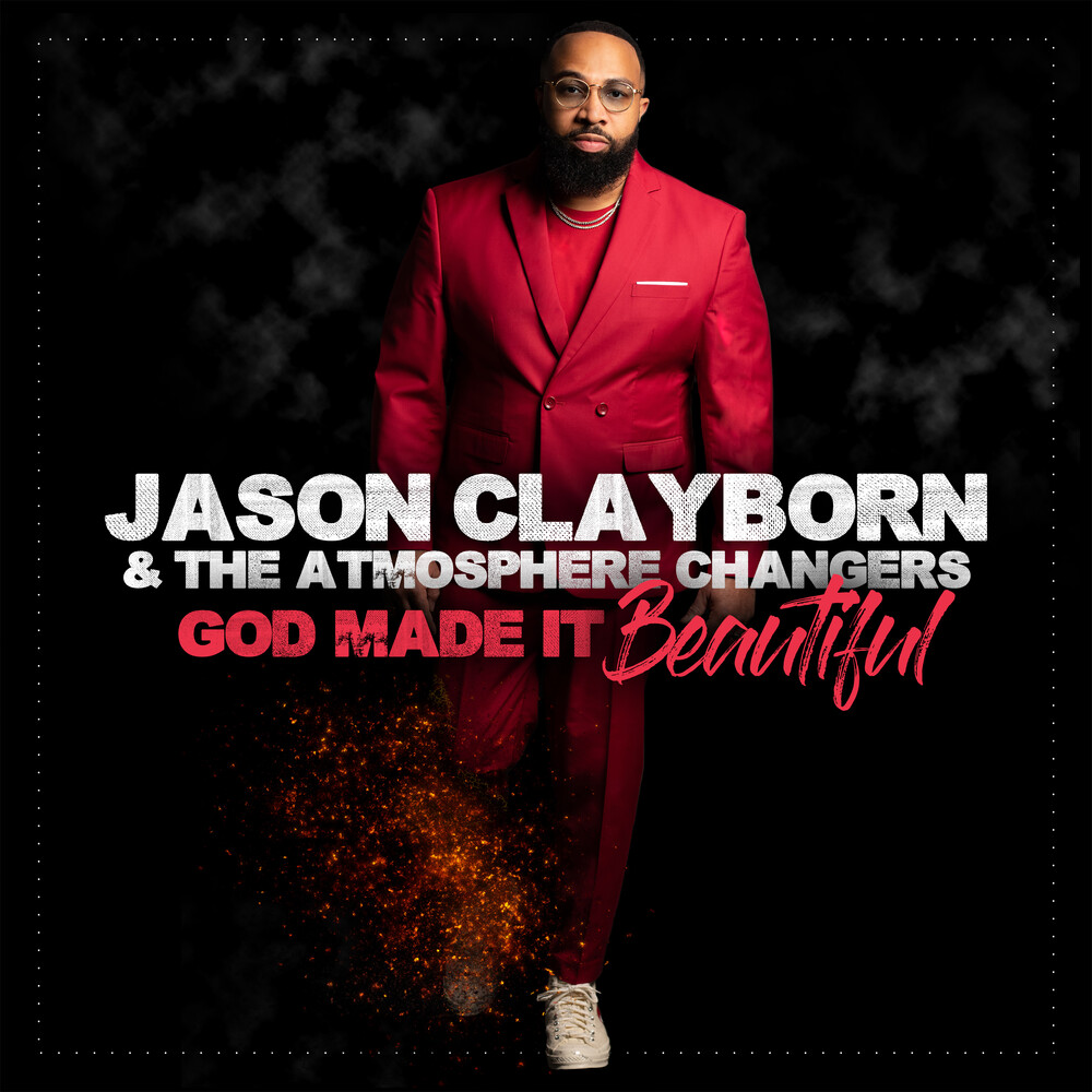 Jason Clayborn  & The Atmosphere Changers - God Made It Beautiful